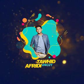 Tawhid Afridi Uncut