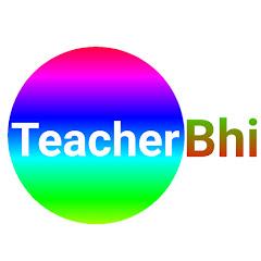 Teacher Bhi