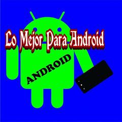 Lo Mejor Para Android