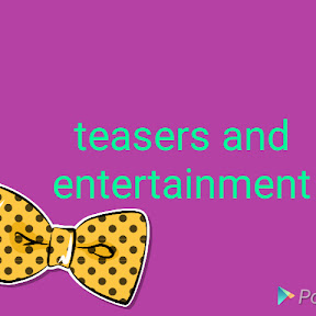 Teasers and entertainment