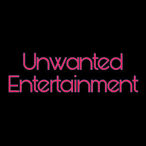 Unwanted Entertainment
