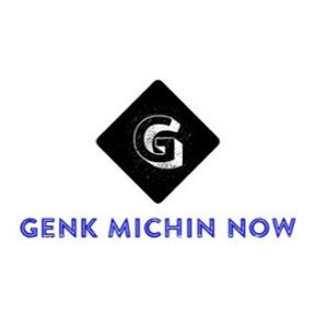 Genk Michin Now