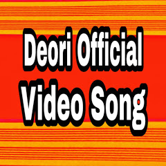 Deori Official Video Song