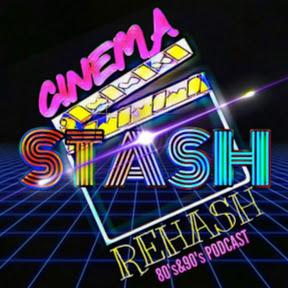 Cinema Stash Rehash Podcast
