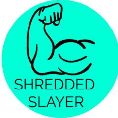Shredded Slayer