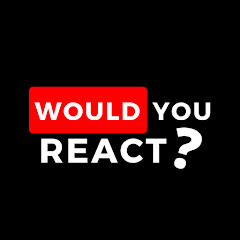 Would You React?