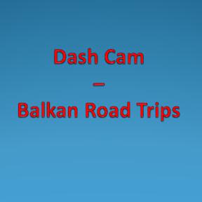 Dash Cam - Balkan Road Trips