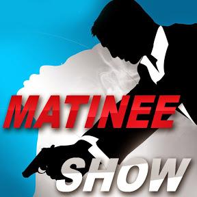 Matinee Show