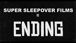 THE END OF SUPER SLEEPOVER FILMS