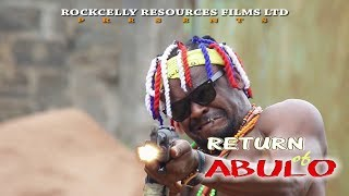 RETURN OF ABULO -  NOW SHOWING DIRECT ONLY ON IBIZA NOLLY TV 2018 Latest Nigerian Movies