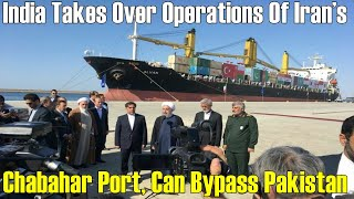 India takes over operations of Iran's strategic Chabahar Port, can bypass Pak on way to Afghanistan
