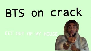 BTS CRACK #1- gEt oUt Of mY HoUsE