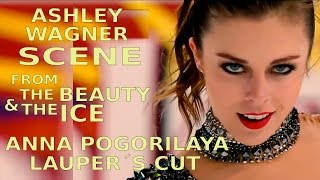 Ashley Wagner SCENE from ·THE BEAUTY & THE ICE· Anna Pogorilaya Lauper´s Cut