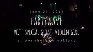 20180620 Partywave and Violin Girl at Wormhole in Oakland