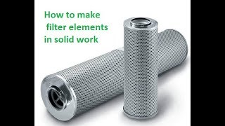 How to make filter elements in solid work / hydac filter elements/hydac filter housing