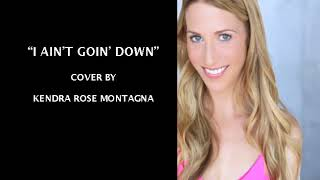 I Ain't Goin' Down | KENDRA ROSE MONTAGNA