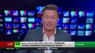 Malaysian PM wants gold backed Asian currency.