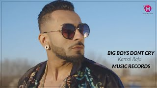Big Boys Don`t Cry - Kamal Raja - Music Records - Latest Song 2019