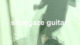 Shoegaze Guitar: reverb, reverse reverb, distortion, clean, fuzz, big muff,  glider guitar tremolo