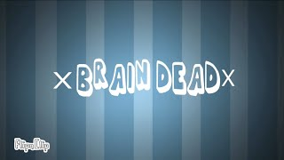 Brain dead- (shitty and old)