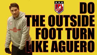 Learn the Outside Foot Turn like Sergio Aguero: EPL Soccer Coaching Free Tutorials