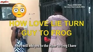 HOW LOVE LIE TURN GUY TO FROG-Latest Nigerian Comedy| Comedy Videos |Comedy 2019