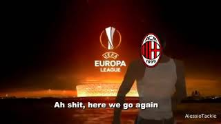 Milan to europaleague, ah sh*t here we go again