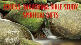 EDE055 Bible Study on Spiritual Gifts in Yakushima (Everyday Encouragements)