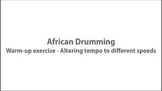 African Drumming - Warm-up exercise - Altering tempo to different speeds