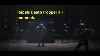 Rebels Death trooper all moments