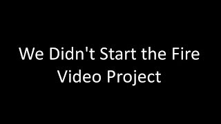 We Didn't Start the Fire - video project
