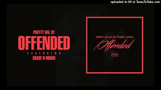 Pretty Gal Sy feat. Chase N Dough - Offended (Audio)