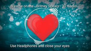 Breathe on me - Britney Spears - 3D Audio
