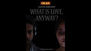 What is Love Anyway | Indian Short Film | Modern Day Love | English Short Film | The Kahaani Studio