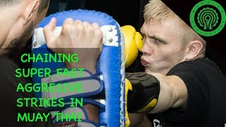 Muay Thai Combinations for Chaining Fast Aggressive Striking