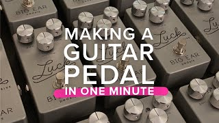 Making a GUITAR PEDAL in ONE MINUTE! A glimpse into the making of the LUCK DRIVE by BIG EAR pedals!