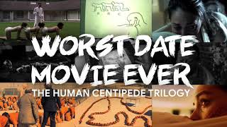 Worst Date Movies Ever - The Human Centipede 1, 2 & 3