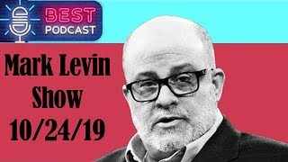 Mark Levin 10/24/19 — The Mark Levin Show October 22 2019 — Mark Levin Audio Rewind 10/24/19