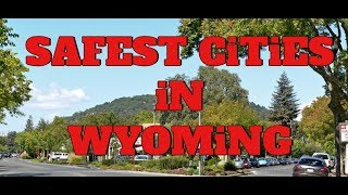 These Are The 10 SAFEST CITIES In WYOMING for 2019