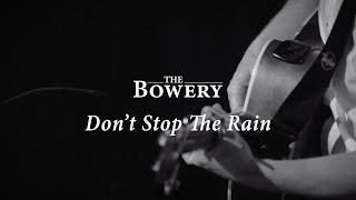 Don't Stop The Rain [Live] - The Bowery