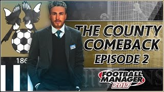 The County Comeback | Notts County | Part 2 | POST APOCALYPSE!! | Football Manager 2017
