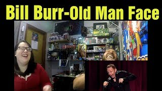 React to Bill Burr Let It Go Old Man Face Reactions
