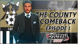 The County Comeback | Notts County | Part 1 | SETTLING IN!! | Football Manager 2017