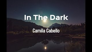Camila Cabello - In The Dark (Lyrics)
