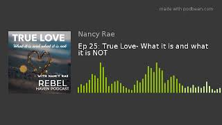 Ep 25: True Love- What it is and what it is NOT