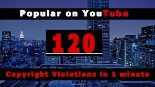 120 Copyright Violations in 1 Minute