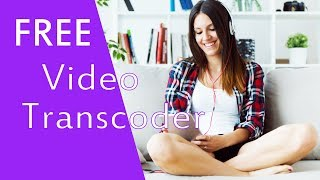 video transcoder |  transcode video software