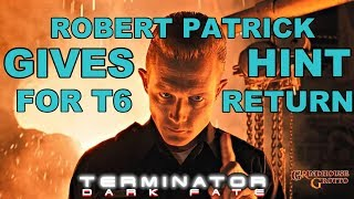 Terminator 6: Dark Fate - ROBERT PATRICK SPEAKS AND HINTS A RETURN IN T6