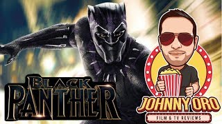 Black Panther Review -  (Spoiler Free Review by Johnny Oro)