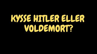 Kysse Voldemort eller Hitler? 😅(A)- Would you rather...